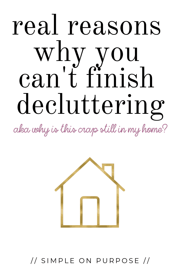 Real Reasons Why You Can't Finish Decluttering